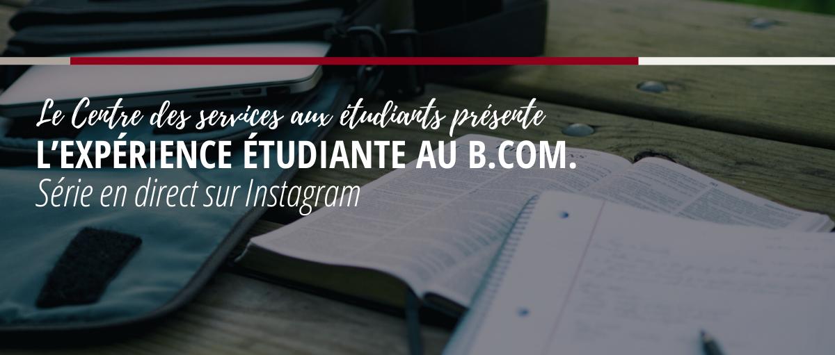 Le Centre des services aux étudiants présente...L'expérience étudiante au B.Com. : Série en direct sur Instagram